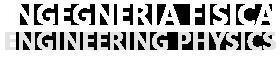 Ingegneria Fisica – Engineering Physics